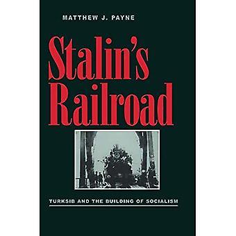 Stalins Eisenbahn: Turksib und den Aufbau des Sozialismus