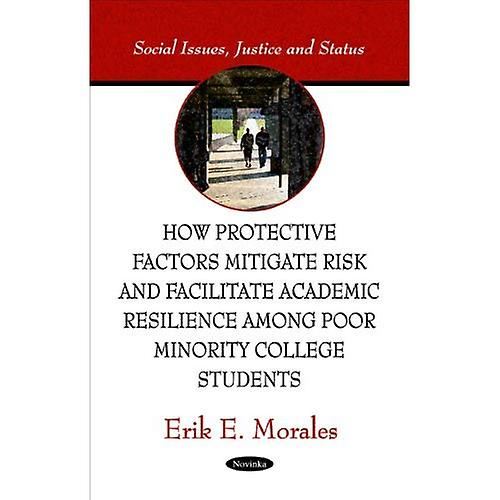 How Prougeective Factors Mitigate Risk and Facilitate Academic Resilience Among Poor Minority College Students
