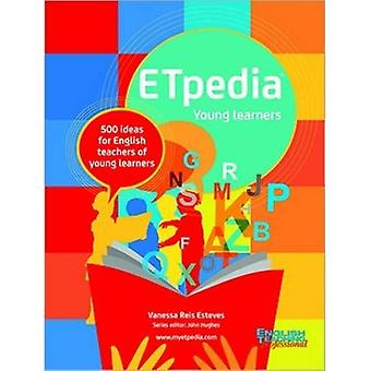 ETpedia Young Learners: 500 Ideas for English Teachers of Young Learners