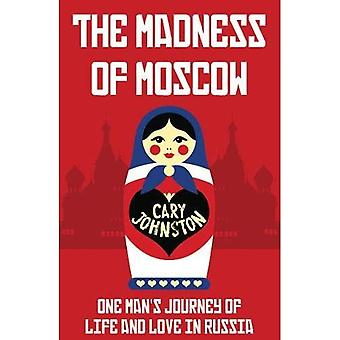 The Madness of Moscow: One� man's journey of life and� love in Russia