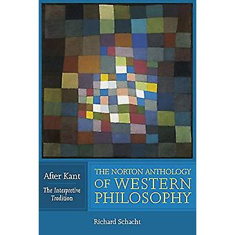 The Norton Anthology of Western Philosophy - After Kant by Richard Sch