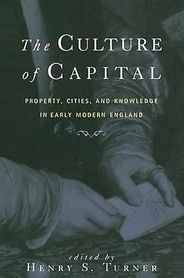 The Culture of Capital  Property Cicravates and Knowledge in Early Modern England by Turner & Henry