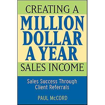 Skapa en MillionDollarAYear försäljningsintäkter försäljningsframgångar genom klientreferenser av McCord & Paul