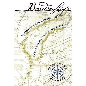 Border Life Experience and Memory in the Revolutionary Ohio Valley by Perkins & Elizabeth A.