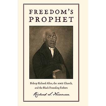 Freedoms Prophet Bishop Richard Allen the AME Church and the Black Founding Fathers by Newman & Richard S.