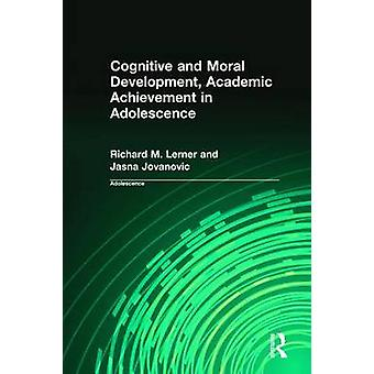 Cognitive and Moral Development Academic Achievement in Adolescence by Lerner & Richard