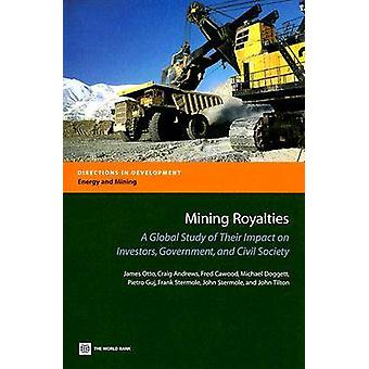 Mining Royalties A Global Study of Their Impact on Investors Government and Civil Society With CD by Otto & James