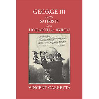 George III and the Satirists from Hogarth to Byron by Carretta & Vincent