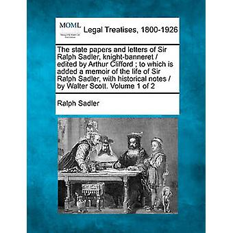 Den statliga dokument och brev av Sir Ralph Sadler knightbanneret redigerad av Arthur Clifford som läggs en memoar av Sir Ralph Sadler liv med historiska anteckningar av Walter Scott. Vol av Sadler & Ralph