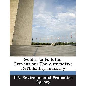 Guides to Pollution Prevention The Automotive Refinishing Industry by U.S. Environmental Protection Agency