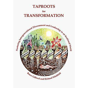 Taproots for Transformation Nurturing Intergenerational Discernment and Leadership in an Irrational World by Gilberd & Bruce