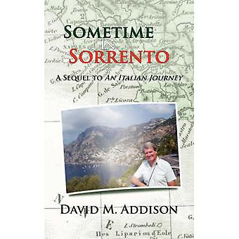 Sometime in Sorrento A Sequel to an Italian Journey by Addison & David M.