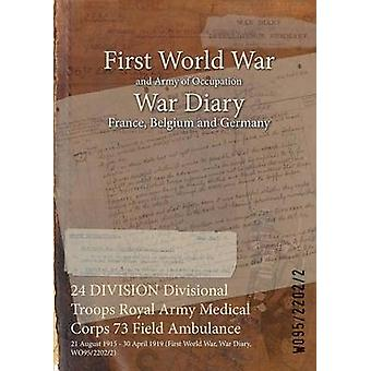 24 DIVISION Divisional Troops Royal Army Medical Corps 73 Field Ambulance  21 August 1915  30 April 1919 First World War War Diary WO9522022 by WO9522022