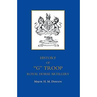 STORY OF G TROOP ROYAL HORSE ARTILLERY by H. M. Dawson & Major
