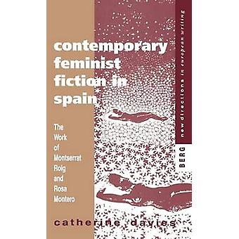 Contemporary Feminist Fiction in Spain The Work of Montserrat Roig and Rosa Montero by Davies & Catherine