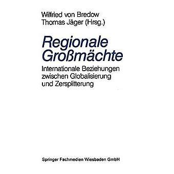Regionale Gromchte Internationale Beziehungen zwischen Globalisierung und Zersplitterung par Jger & Thomas