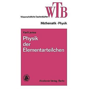 Physik der Elementarteilchen by Lanius & Karl