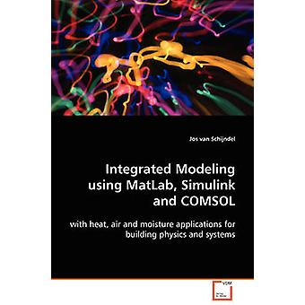 Integrated Modeling using MatLab Simulink and COMSOL by Schijndel & Jos van