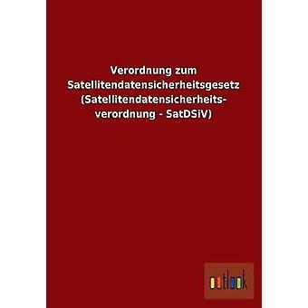 Verordnung Zum Satellitendatensicherheitsgesetz Satellitendatensicherheits Verordnung  Satdsiv by Ohne Autor