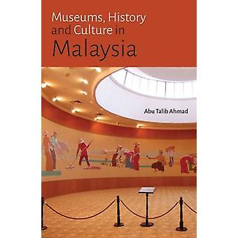 Museums - History and Culture in Malaysia by Abu Talib Ahmad - 978997