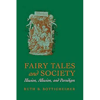 Fairy Tales and Society - Illusion - Allusion - and Paradigm by Ruth B