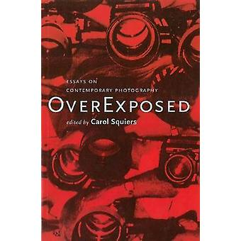 Over Exposed - Essays on Contemporary Photography by Carol Squires - 9
