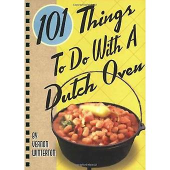 101 Things to Do with a Dutch Oven by Vernon Winterton - 978158685785