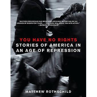You Have No Rights - Stories of America in an Age of Repression by Mat