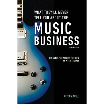 What They'll Never Tell You About the Music Business - The Myths - the