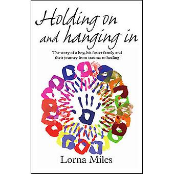 Holding on and Hanging in by Lorna Miles - 9781905664788 Book