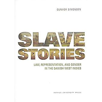 Slave Stories - Law - representation - and gender in the Danish West I