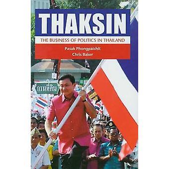 Thaksin - The Business of Politics in Thailand by Pasuk Phongpaichit -