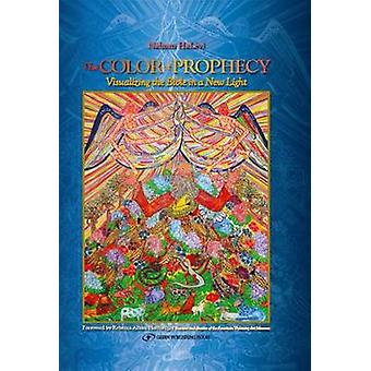 The Color of Prophecy - Visualizing the Bible in a New Light by Nahum