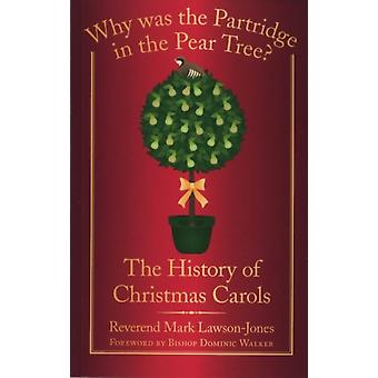 Why was the Partridge in the Pear Tree?: The History of Christmas Carols (Paperback) by Lawson-Jones Reverend Mark