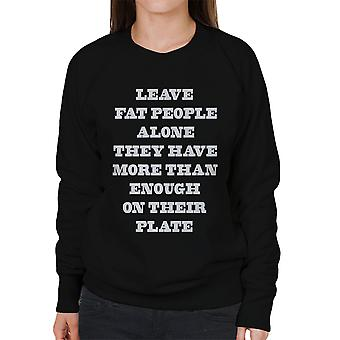 Leave Fat People Alone Funny Quote White Women's Sweatshirt