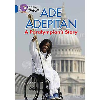 Ade Adepitan A Paralympians Story by Ade Adepitan &  Collins Big Cat