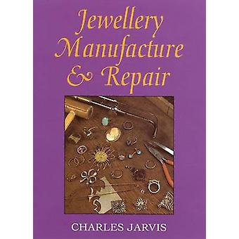 Jewellery Manufacture and Repair by Charles A. Jarvis - 9780719800528