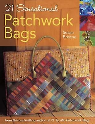 21 Sensational Patchwork Bags - From the Best-Selling Author of 21 Ter