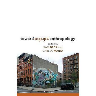 Toward Engaged Anthropology by Sam Beck - Carl A. Maida - 97808574591
