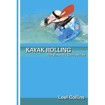 Kayak Rolling - The Black Art Demystified by Loel Collins - 9780953195