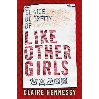 Like Other Girls by Claire Hennessy - 9781471406348 Book