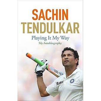 Playing it My Way - My Autobiography by Sachin Tendulkar - 97814736051