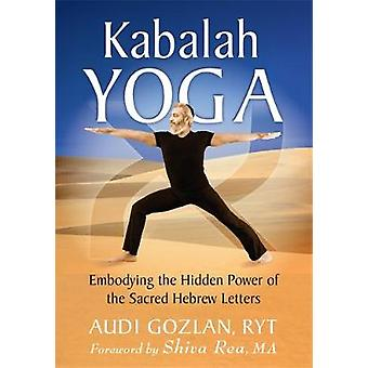 Kabalah Yoga - Embodying the Hidden Power of the Sacred Hebrew Letters