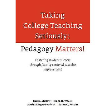 Taking College Teaching Seriously - Pedagogy Matters! Fostering Studen