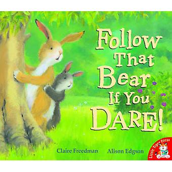 Follow That Bear If You Dare! by Claire Freedman - Alison Edgson - 97