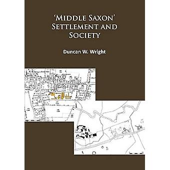 'Middle Saxon' Settlement and Society - The Changing Rural Communities