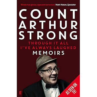 Through it All I've Always Laughed - Memoirs of Count Arthur Strong (M