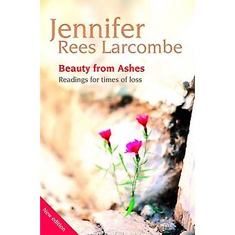 Beauty from Ashes - Readings for Times of Loss (2nd New edition) by Je