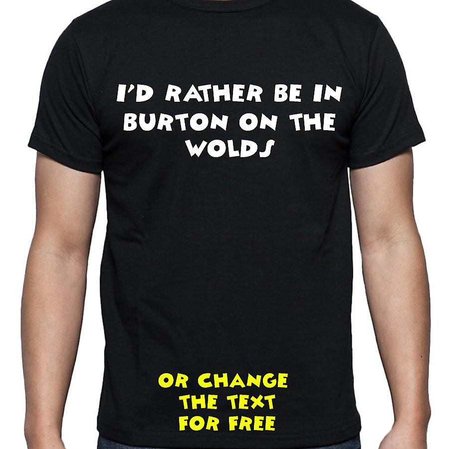 I'd Rather Be In Burton on the wolds Black Hand Printed T shirt