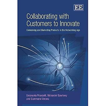 Collaborating With Customers to Innovate: Conceiving and Marketing Products in the Networking Age
